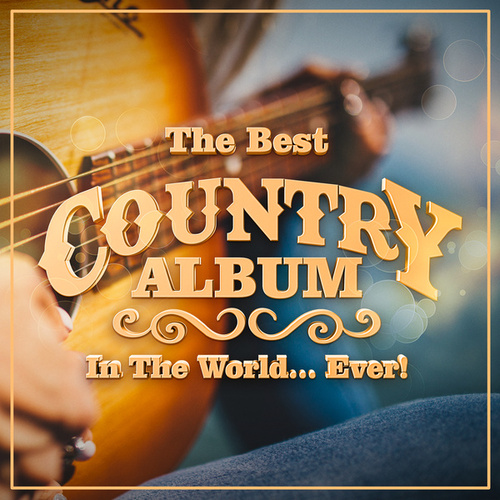 The Best Country Album In The World...Ever!の画像